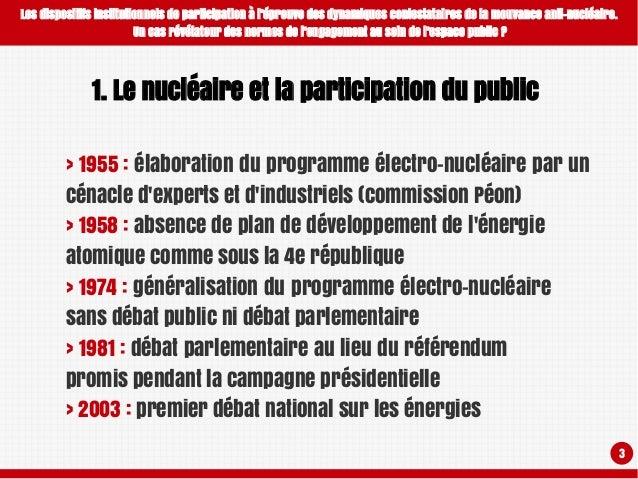 Les dispositifs institutionnels de participation à l'épreuve de les dynamiques contestataires de la mouvance anti-nucléaire. Un cas révélateur des normes de l'engagement au sein de l'espace public ? Slide 3