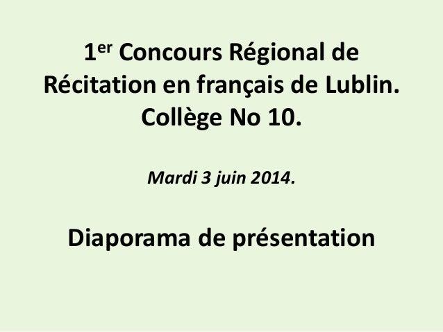1er Concours Régional de  Récitation en français de Lublin.  Collège No 10.  Mardi 3 juin 2014.  Diaporama de présentation
