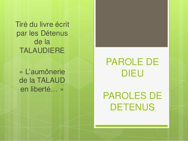 PAROLE DE DIEU PAROLES DE DETENUS Tiré du livre écrit par les Détenus de la TALAUDIERE « L'aumônerie de la TALAUD en liber...