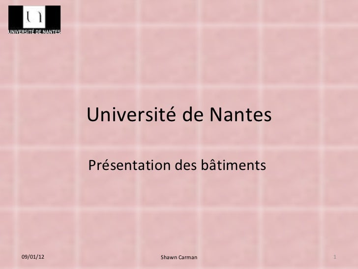 Université de Nantes Présentation des bâtiments  09/01/12 Shawn Carman