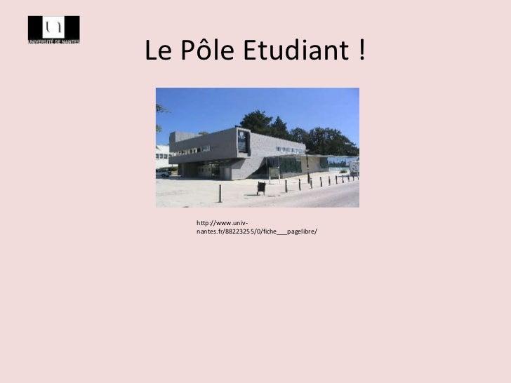 Le Pôle Etudiant ! http://www.univ-nantes.fr/88223255/0/fiche___pagelibre/