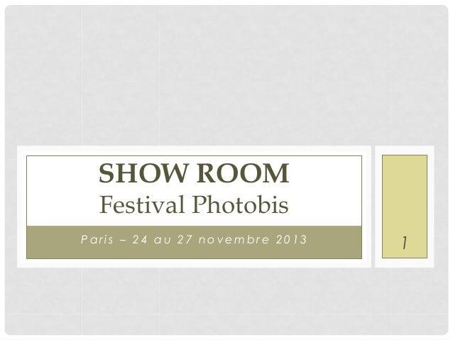 SHOW ROOM Festival Photobis  Paris – 24 au 27 novembre 2013  1