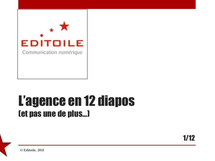 L'agence en 12 diapos(et pas une de plus…)<br />© Editoile, 2011<br />1/12<br />