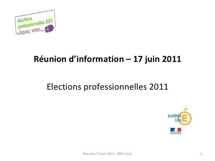 <ul><li>Réunion d'information – 17 juin 2011 </li></ul><ul><li>Elections professionnelles 2011 </li></ul>Réunion 17 juin 2...