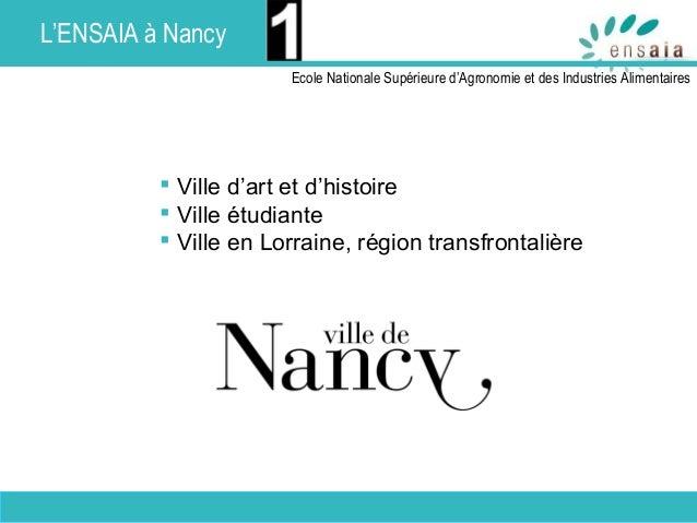 Présentation de l'ENSAIA I Ecole Nationale Supérieure d'Agronomie et des Industries Alimentaires I2016 I 2  Ville d'art e...