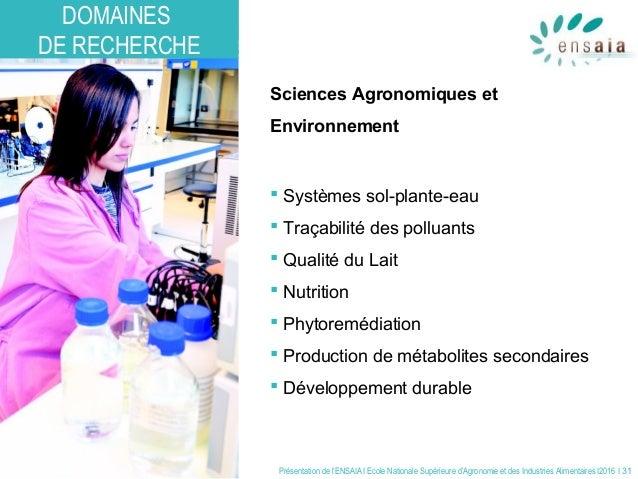 Présentation de l'ENSAIA I Ecole Nationale Supérieure d'Agronomie et des Industries Alimentaires I2016 I 31 Sciences Agron...