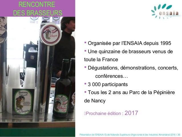 Présentation de l'ENSAIA I Ecole Nationale Supérieure d'Agronomie et des Industries Alimentaires I2016 I 36 RENCONTRE DES ...