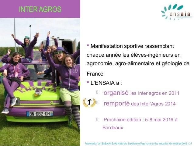 Présentation de l'ENSAIA I Ecole Nationale Supérieure d'Agronomie et des Industries Alimentaires I2016 I 37 INTER'AGROS  ...