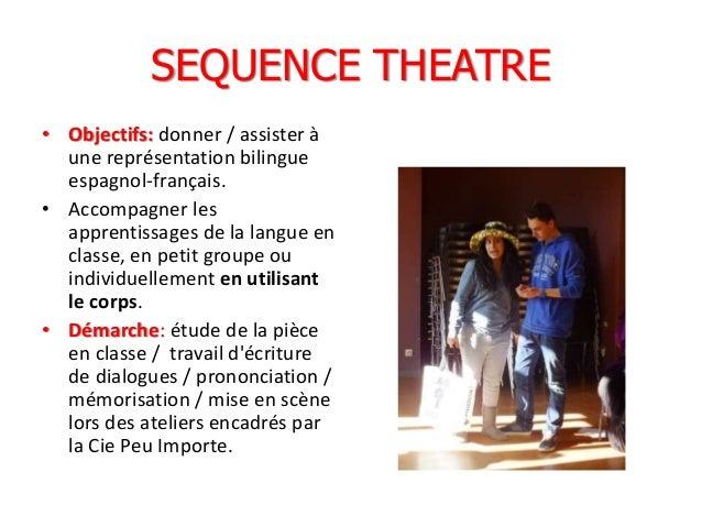 SEQUENCE THEATRE • Objectifs: donner / assister à une représentation bilingue espagnol-français. • Accompagner les apprent...