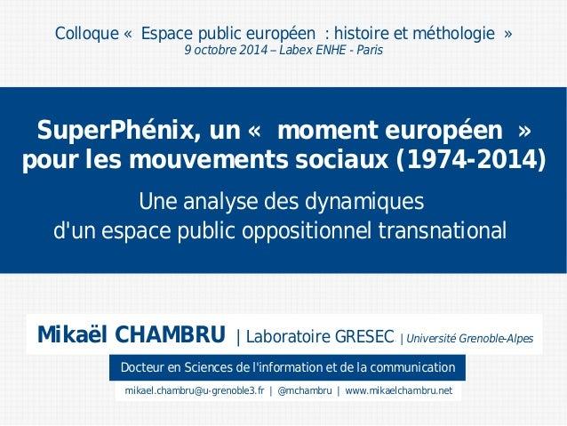 SuperPhénix, un « moment européen »  pour les mouvements sociaux (1974-2014)  Une analyse des dynamiques  d'un espace publ...