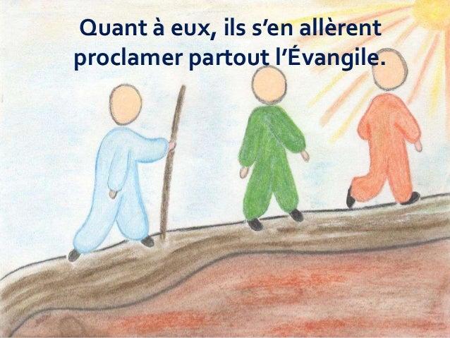 Quant à eux, ils s'en allèrent proclamer partout l'Évangile.