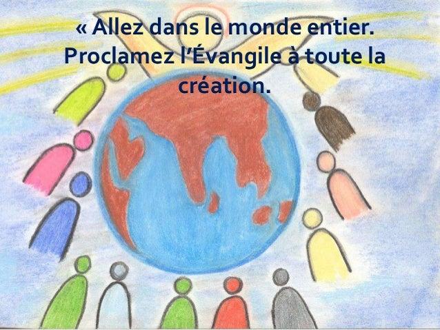 « Allez dans le monde entier. Proclamez l'Évangile à toute la création.