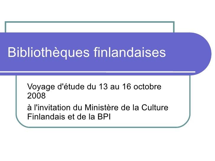 Bibliothèques finlandaises Voyage d'étude du 13 au 16 octobre 2008 à l'invitation du Ministère de la Culture Finlandais et...