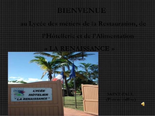BIENVENUEau Lycée des métiers de la Restauration, del'Hôtellerie et de l'Alimentation« LA RENAISSANCE »SAINT-PAUL(Plateau ...