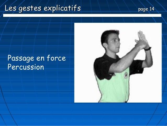 Les gestes explicatifs   page 14Passage en forcePercussion