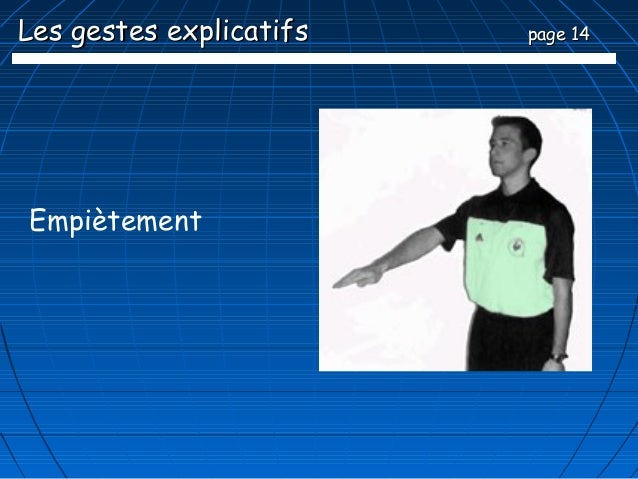 Les gestes explicatifs   page 14Empiètement