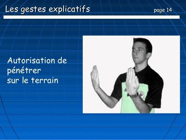 Les gestes explicatifs   page 14Autorisation depénétrersur le terrain