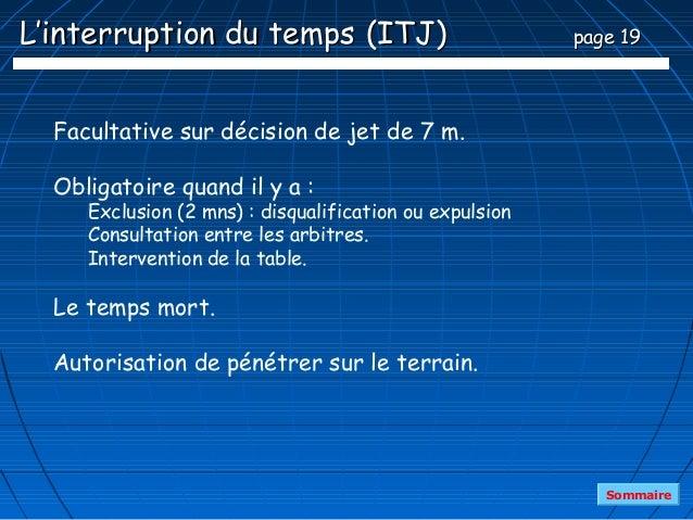 L'interruption du temps (ITJ)                            page 19  Facultative sur décision de jet de 7 m.  Obligatoire qua...