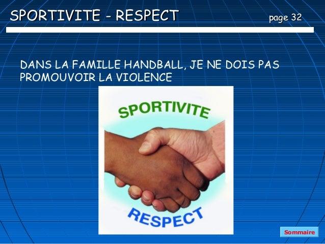 SPORTIVITE - RESPECT                   page 32 DANS LA FAMILLE HANDBALL, JE NE DOIS PAS PROMOUVOIR LA VIOLENCE            ...