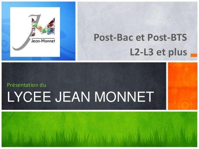 Post-Bac et Post-BTS L2-L3 et plus Présentation du LYCEE JEAN MONNET