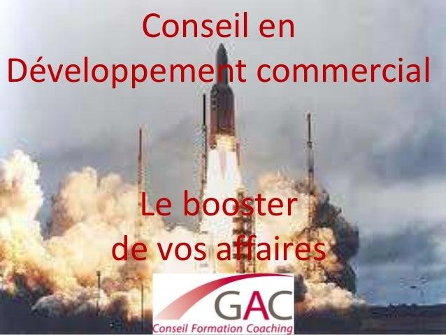 Conseil enDéveloppement commercial       Le booster     de vos affaires