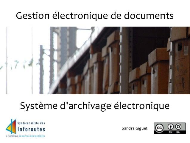 Gestion électronique de documents Système d'archivage électronique Sandra Giguet