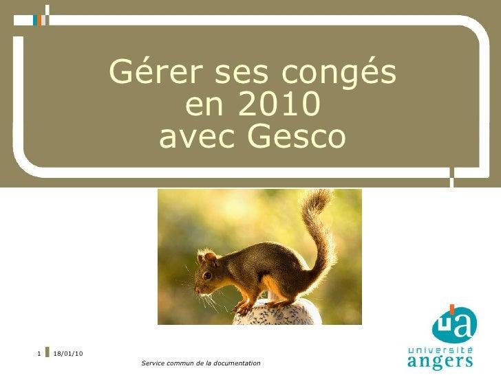 Gérer ses congés                    en 2010                  avec Gesco     1   18/01/10                 Service commun de...