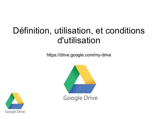 Définition, utilisation, et conditions d'utilisation https://drive.google.com/my-drive