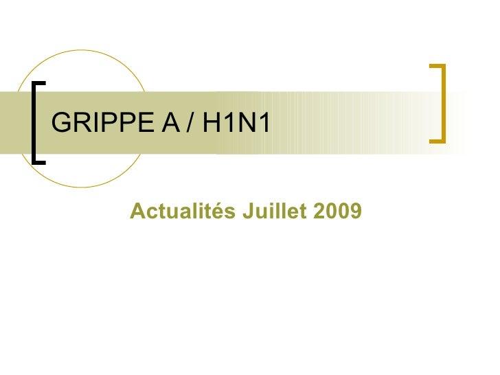 GRIPPE A / H1N1 Actualités Juillet 2009