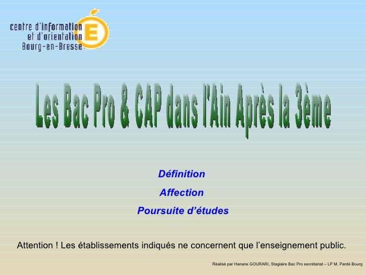 Les Bac Pro & CAP dans l'Ain Après la 3ème  Définition  Affection  Poursuite d'études Attention ! Les établissements indiq...