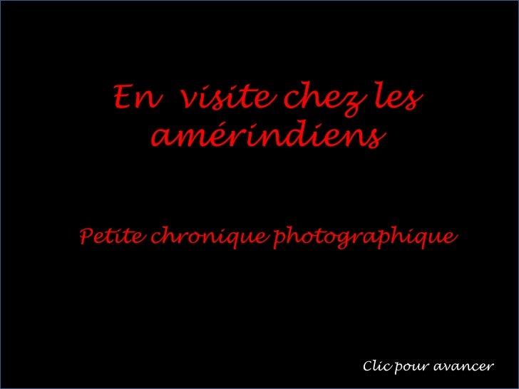 En  visite chez les amérindiens<br />Petitechroniquephotographique<br />Clic pouravancer<br />