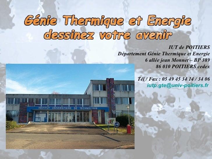 IUT de POITIERS Département Génie Thermique et Energie 6 allée jean Monnet – BP 389 86 010 POITIERS cedex Tél / Fax : 05 4...