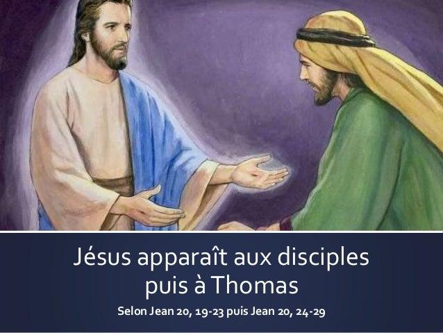 Jésus apparaît aux disciples puis àThomas Selon Jean 20, 19-23 puis Jean 20, 24-29
