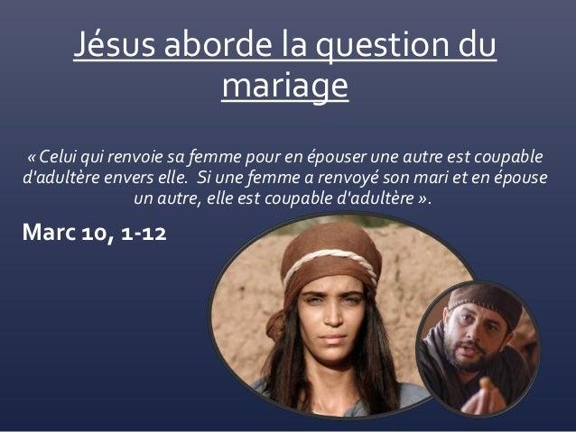 Jésus aborde la question du mariage « Celui qui renvoie sa femme pour en épouser une autre est coupable d'adultère envers ...