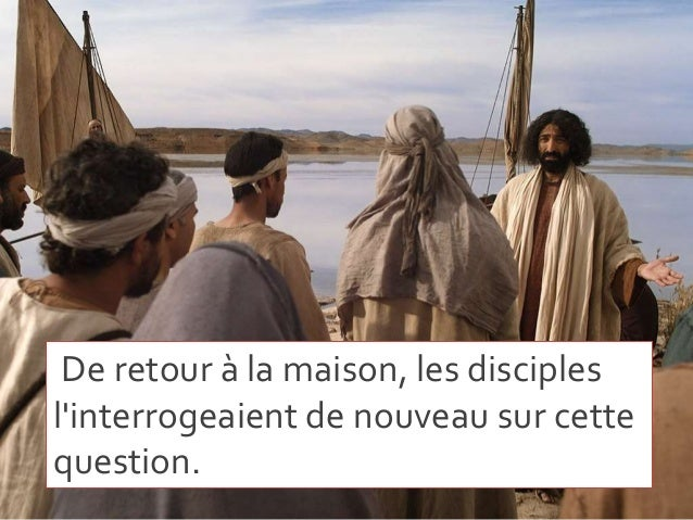 De retour à la maison, les disciples l'interrogeaient de nouveau sur cette question.