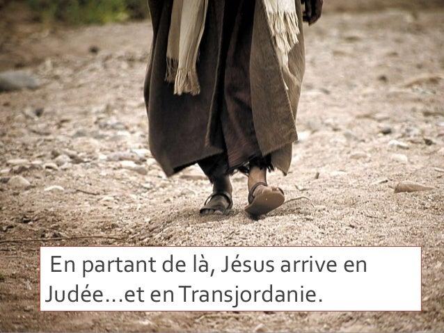 En partant de là, Jésus arrive en Judée...et enTransjordanie.