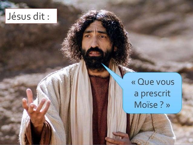 Jésus dit : « Que vous a prescrit Moïse ? »