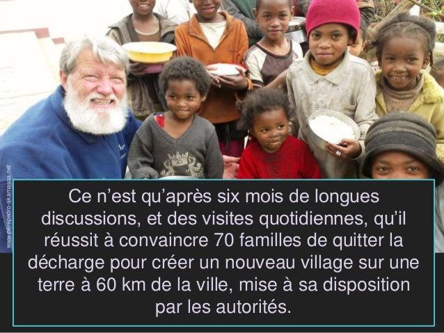 Ce n'est qu'après six mois de longues discussions, et des visites quotidiennes, qu'il réussit à convaincre 70 familles de ...