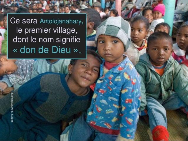 Ce sera Antolojanahary, le premier village, dont le nom signifie « don de Dieu ». commons.wikimedia.org
