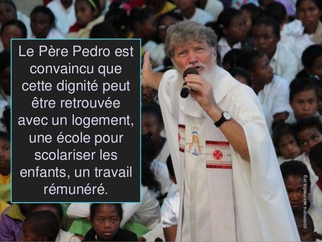 Le Père Pedro est convaincu que cette dignité peut être retrouvée avec un logement, une école pour scolariser les enfants,...