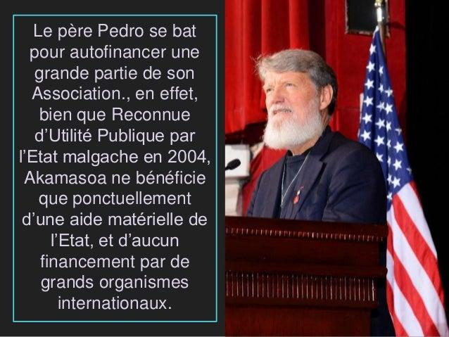 Le père Pedro se bat pour autofinancer une grande partie de son Association., en effet, bien que Reconnue d'Utilité Publiq...