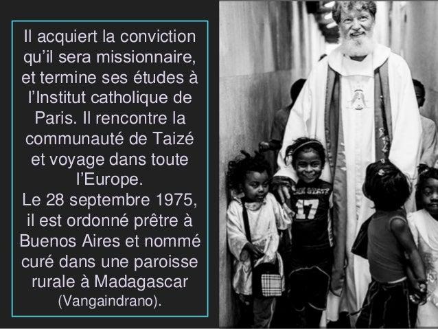 Il acquiert la conviction qu'il sera missionnaire, et termine ses études à l'Institut catholique de Paris. Il rencontre la...