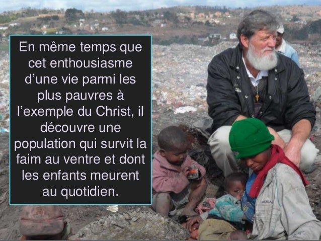 En même temps que cet enthousiasme d'une vie parmi les plus pauvres à l'exemple du Christ, il découvre une population qui ...