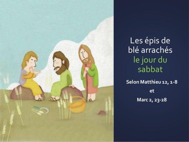 Les épis de blé arrachés le jour du sabbat Selon Matthieu 12, 1-8 et Marc 2, 23-28