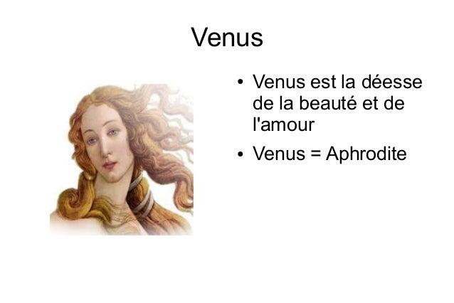 Venus ●  ●  Venus est la déesse de la beauté et de l'amour Venus = Aphrodite
