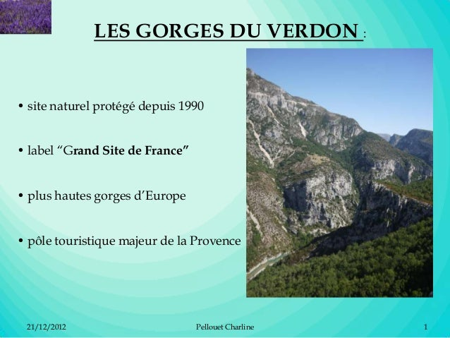 "LES GORGES DU VERDON :• site naturel protégé depuis 1990• label ""Grand Site de France""• plus hautes gorges d'Europe• pôle ..."