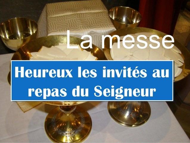 La messe Heureux les invités au repas du Seigneur Heureux les invités au repas du Seigneur