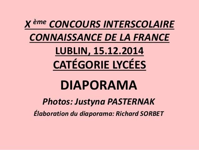 X ème CONCOURS INTERSCOLAIRE CONNAISSANCE DE LA FRANCE LUBLIN, 15.12.2014 CATÉGORIE LYCÉES DIAPORAMA Photos: Justyna PASTE...