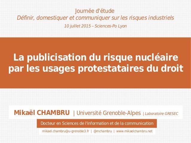 La publicisation du risque nucléaire par les usages protestataires du droit Journée d'étude Définir, domestiquer et commun...