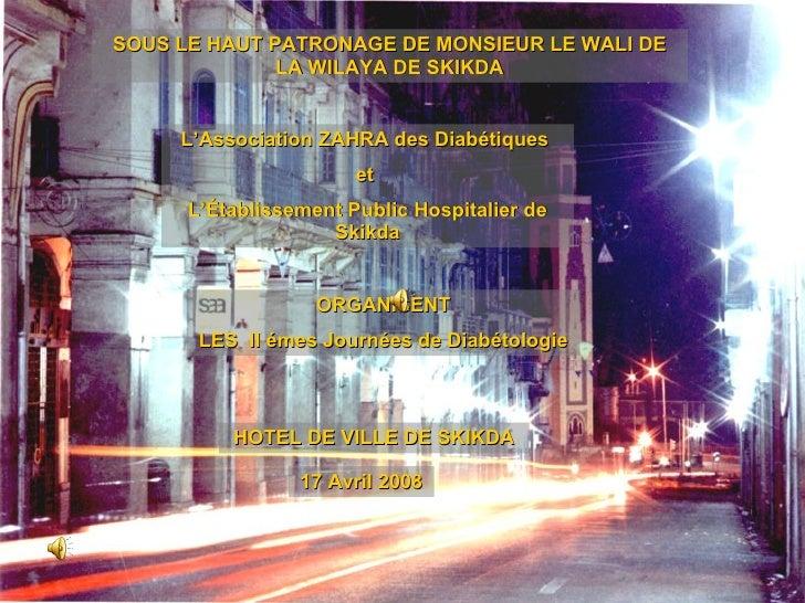 SOUS LE HAUT PATRONAGE DE MONSIEUR LE WALI DE LA WILAYA DE SKIKDA L'Association ZAHRA des Diabétiques  et  L'Établissement...